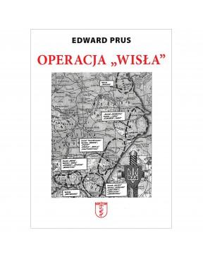"""Edward Prus - Operacja """"Wisła"""""""