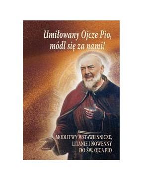 Umiłowany Ojcze Pio, módl...