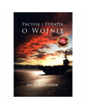 Jacek Bartosiak - Pacyfik i...