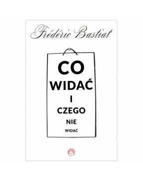 Frédéric Bastiat - Co widać...