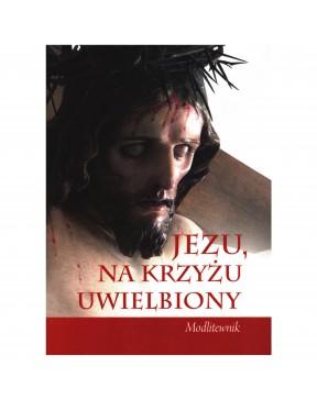 Jezu, na krzyżu uwielbiony....